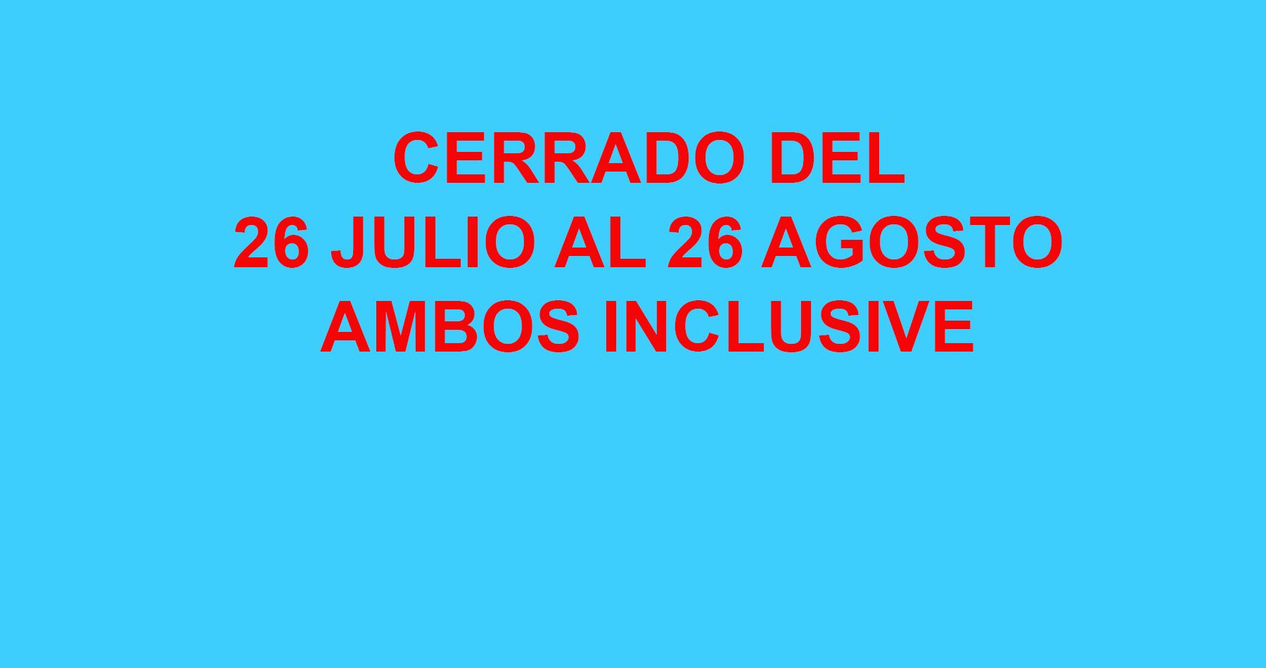 CERRADO-DESDE-EL-26-JULIO-AL-26-AGOSTO-copia
